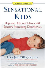 Sensational Kids : Hope and Help for Children with Sensory Processing Disorder (SPD) - Lucy Jane Miller