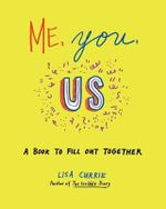 Me, You, Us : A Book to Fill Out Together - Lisa Currie