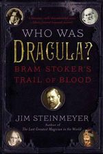 Who Was Dracula? : Bram Stoker's Trail of Blood - Jim Steinmeyer