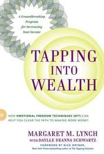 Tapping Into Wealth : How Emotional Freedom Techniques (Eft) Can Help You Clear the Path to Making More Money - Margaret M Lynch