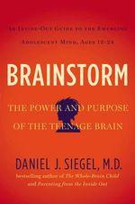 Brainstorm : The Power and Purpose of the Teenage Brain - Daniel J. Siegel