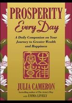 Prosperity Every Day : A Daily Companion on Your Journey to Greater Wealth and Happiness - Julia Cameron