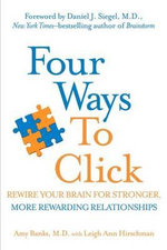 Four Ways to Click : Rewire Your Brain for Stronger, More Rewarding - Amy Banks