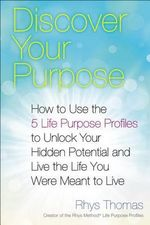 Discover Your Purpose : How to Use the 5 Life Purpose Profiles to Unlock Your Hidden Potential and Live the Life You Were Meant to Live - Rhys Thomas