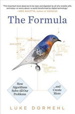 The Formula : How Algorithms Solve All Our Problems - And Create More - Luke Dormehl