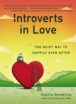 Introverts in Love : The Quiet Way to Happily Ever After - Sophia Dembling