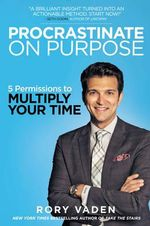 Procrastinate on Purpose : 5 Permissions to Multiply Your Time - Rory Vaden