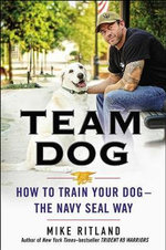 Team Dog : How to Train Your Dog - the Navy Seal Way - Gary Brozek