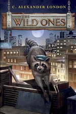 The Wild Ones : Wild Ones (Hardcover) - C Alexander London