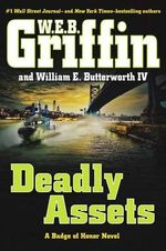 Deadly Assets - W E B Griffin