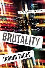 Brutality : Fina Ludlow Novel - Ingrid Thoft