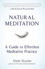 Natural Meditation : A Guide to Effortless Meditative Practice - Dean Sluyter