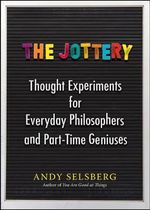 The Jottery : Thought Experiments for Everyday Philosophers and Part-Time Geniuses - Andy Selsberg