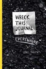 Wreck This Journal Everywhere : To Create Is to Destroy - Keri Smith