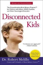 Disconnected Kids : The Groundbreaking Brain Balance Program for Children with Autism, ADHD, Dyslexia, and Other Neurological Disorders - Dr Robert Melillo