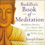 Buddha's Book of Meditation : Mindfulness Practices for a Quieter Mind, Self-Awareness, and Healthy Living - Joseph Emet