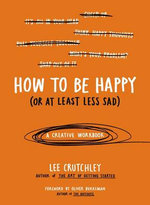 How to Be Happy (or at Least Less Sad) : A Creative Workbook - Lee Crutchley