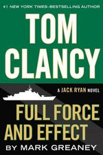 Tom Clancy Full Force and Effect : Jack Ryan Novels - Mark Greaney