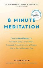 8 Minute Meditation Expanded : Quiet Your Mind. Change Your Life - Victor N. Davich