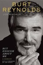 But Enough about Me - Burt Reynolds