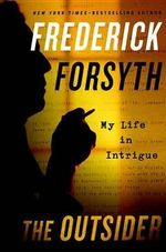 The Outsider : My Life in Intrigue - Frederick Forsyth