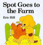 Spot Goes to the Farm Board Book - Eric Hill