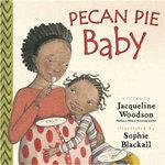 Pecan Pie Baby - Jacqueline Woodson