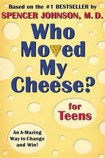 Who Moved My Cheese : For Teens - Spencer MD Johnson