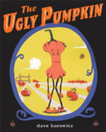 The Ugly Pumpkin : Rock, Alpine, and Ice Routes from the Gunks to Aca... - Dave Horowitz