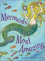 Mermaids Most Amazing - Narelle Oliver
