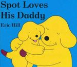 Spot Loves His Daddy : Spot (Board Books) - Eric Hill