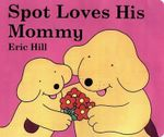Spot Loves His Mommy : A Slide & See Book - Eric Hill