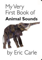 My Very First Book of Animal Sounds : My Very First... Series : Book 8 - Eric Carle