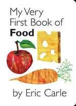 My Very First Book of Food : My Very First... Series : Book 9 - Eric Carle