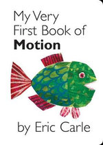 My Very First Book of Motion : My Very First... Series : Book 1 - Eric Carle