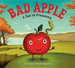 Bad Apple : A Tale of Friendship - Edward Hemingway