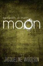 Beneath a Meth Moon : An Elegy - Jacqueline Woodson