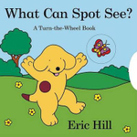 What Can Spot See? : A Turn-the-wheel Book - Eric Hill