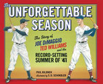 The Unforgettable Season : The Story of Joe Dimaggio, Ted Williams and the Record-Setting Summer of '41 - Phil Bildner