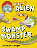 When an Alien Meets a Swamp Monster - Cornelius Van Wright
