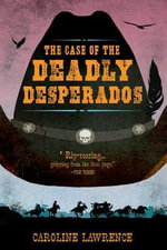 The Case of the Deadly Desperados : Western Mysteries (Hardcover) - Caroline Lawrence