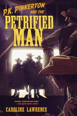 P.K. Pinkerton and the Petrified Man : Western Mysteries (Hardcover) - Caroline Lawrence