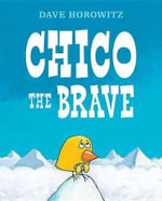 Chico the Brave : An Alphabet Story - Dave Horowitz