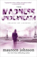 The Madness Underneath : The Shades of London Series : Book 2  - Maureen Johnson