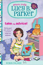 Take My Advice! : Yours Truly, Lucy B. Parker Series : Book 4 - Robin Palmer