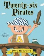 Twenty-Six Pirates : An Alphabet Book - Dave Horowitz