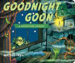 Goodnight Goon : A Petrifying Parody - Michael Rex