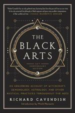 The Black Arts : An Absorbing Account of Witchcraft, Demonology, Astrology and Other Mystical Practices Throughout the Ages - Richard Cavendish