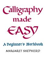 Calligraphy Made Easy : A Beginner's Workbook - Margaret Shepherd