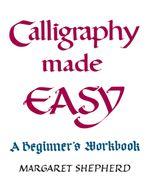 Calligraphy Made Easy : A Beginner's Workbook - Margaret Shepherd